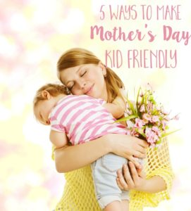 5 Ways to Make Mother's Day Kid Friendly