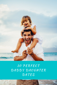 10 Perfect Daddy Daughter Dates