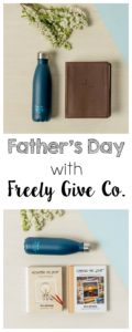 Father's Day and Beyond with Freely Give Co.