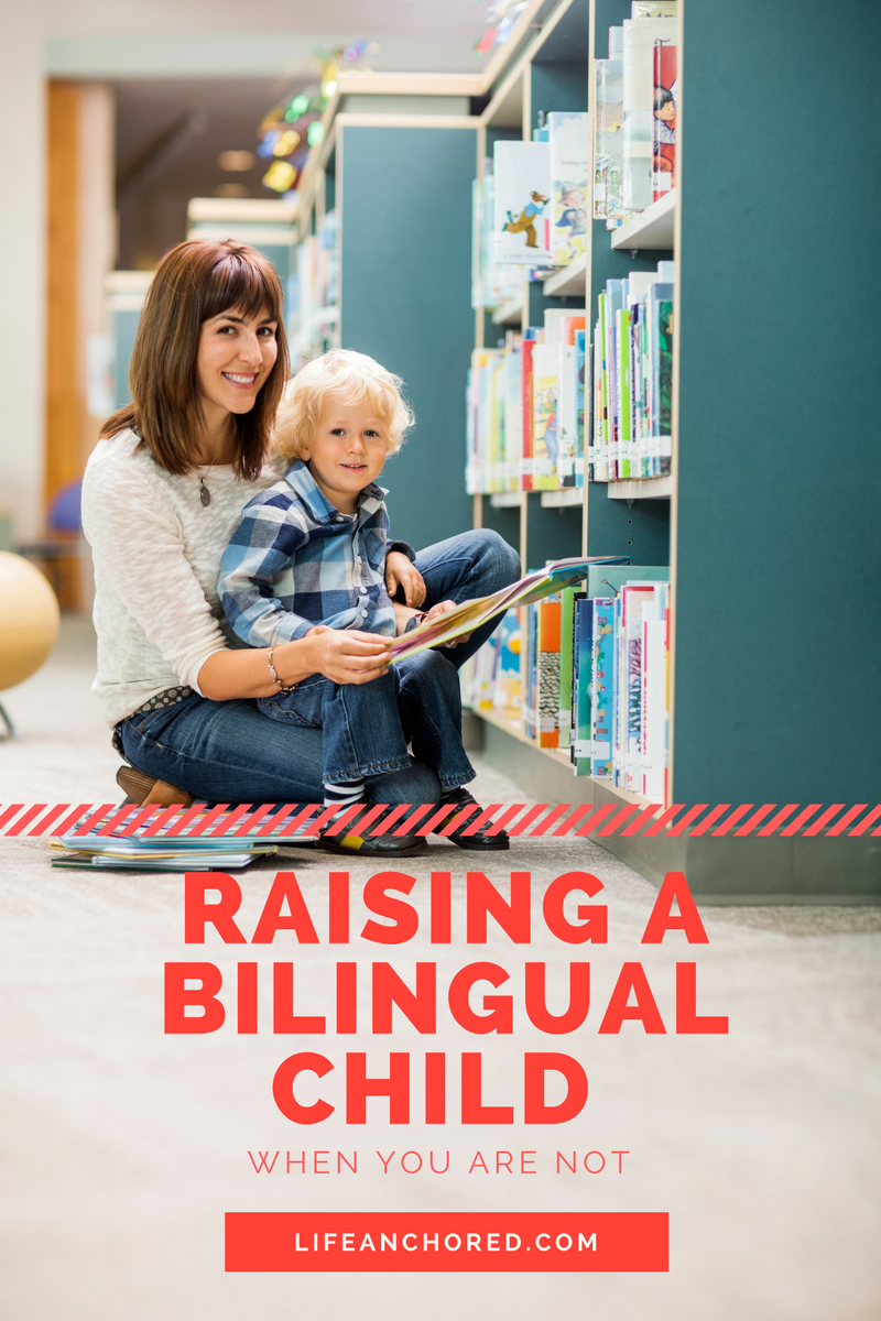 Raising A Bilingual Child When You Are Not // Life Anchored