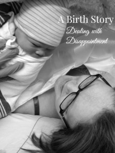 Our Birth Story: Dealing with Disappointment