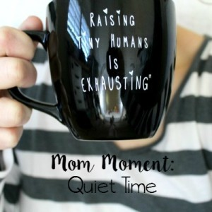 Mom Moments: Quiet Time
