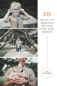 10 Ways to Demand Better for Our Babies // Life Anchored AD