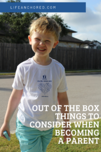OUT OF THE BOX THINGS TO CONSIDER WHEN BECOMING A PARENT // Life Anchored AD